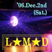 L☆M★D@'06.Dec.2nd(Sat.)