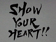 SHOW YOUR HEART !!