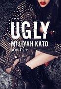 UGLY(アグリー)加藤ミリヤ