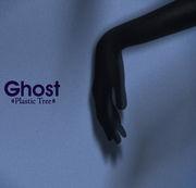 Ghost/Plastic Tree