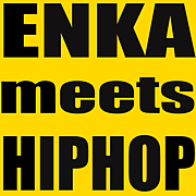 ENKA meets HipHop