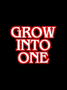 """""""GROW INTO ONE"""""""