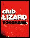 CLUB LIZARD YOKOHAMA (NEW!)