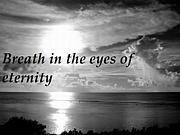Breath in the eyes of eternity