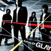 〜Ashes.EP〜 GLAY