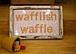 ワッフリッシュワッフル*waffle