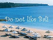 Don't like Bali (バリ島)