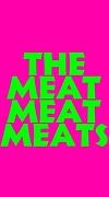 The MEATMEATMEATS
