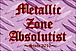 Metallic Zone Absolutist
