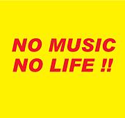 NO MUSIC NO LIFE !