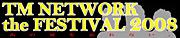 TM NETWORK FESTIVAL 2008