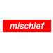 mischief*