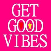 GET GOOD VIBES