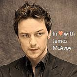 + In love with James McAvoy +