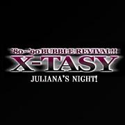 X-TASY@JULIANA'S NIGHT!