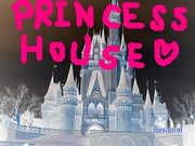 PRINCESS HOUSE*