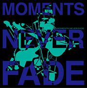MOMENTS NEVER FADE