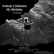 NOBODY CELEBRATES MY BIRTHDAY