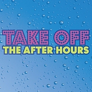 TAKE OFF THE AFTER HOURS