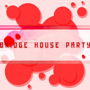 ■BRIGE HOUSE PARTY■