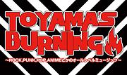 TOYAMA'S BURNING