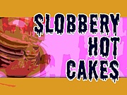 SLOBBERY HOT CAKES