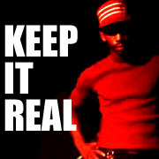 - KEEP IT REAL -