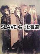 SLAVE@北海道