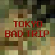 TOKYO BAD TRIP