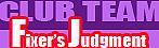 CLUB TEAM ☆Fixer's Judgment☆