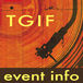 TGIF EVENT INFORMATION