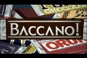 THE BACCANO!