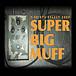 SUPER BIG MUFF