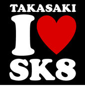 BACK TO THE TAKASAKI SK8!!