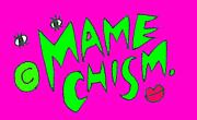 ★MAMECHISM★