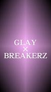 GLAY×BREAKERZ