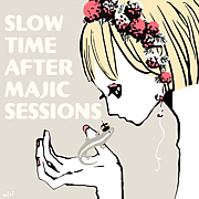 SLOW TIME AFTER MAJIC SESSIONS