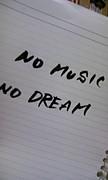 NO MUSIC,NO DREAM