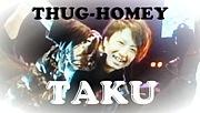 ★THUG-HOMEY TAKU★