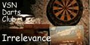 VSN Darts Club -Irrelevance-
