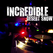 INCREDIBLE 【DESERT SNOW】