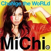 ChaNge the WoRLd♪MiChi