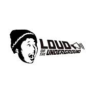 LOUD OF THE UNDERGROUND