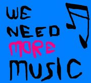 WE NEED MORE MUSIC