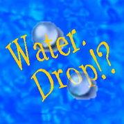 Water.Drop!?