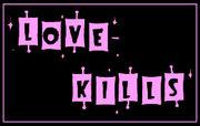 *LOVE KILLS*