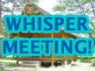 WHISPER MEETING!