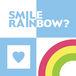 SMILE RAINBOW?
