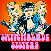 SWITCHBLADE SISTERS!!!!!!!