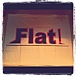 Flat!